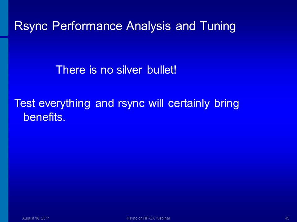 Rsync Performance Analysis and Tuning There is no silver bullet.