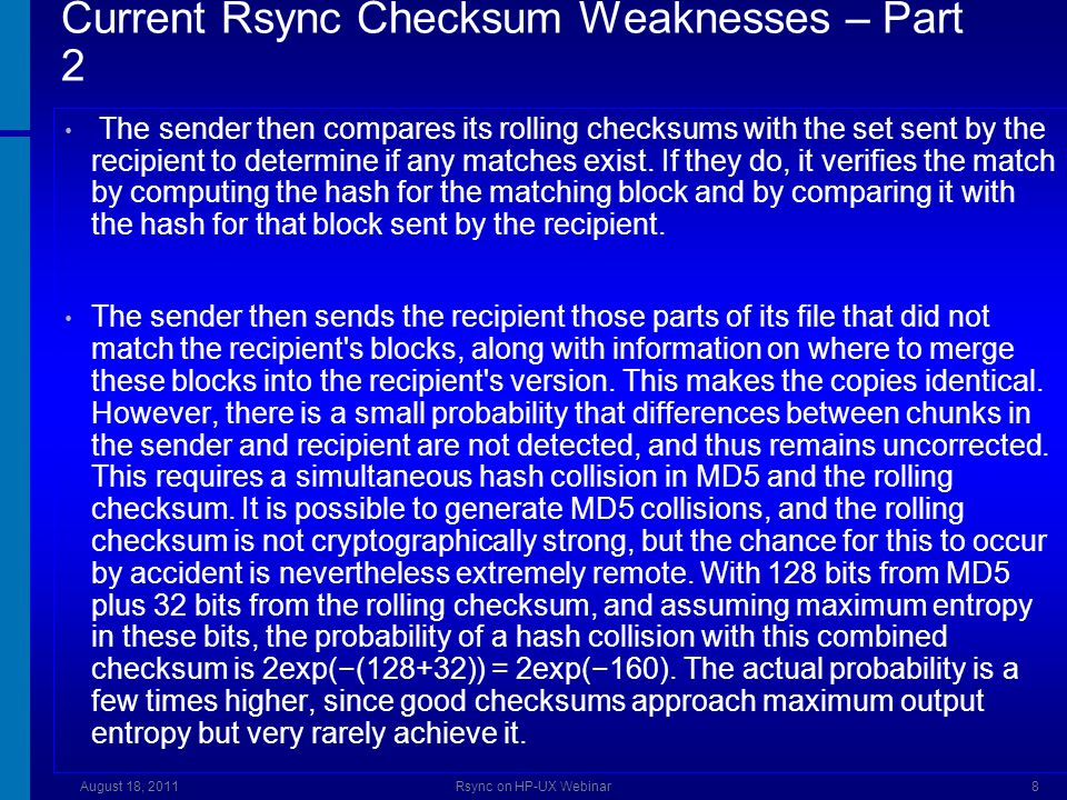 Current Rsync Checksum Weaknesses – Part 2 The sender then compares its rolling checksums with the set sent by the recipient to determine if any matches exist.