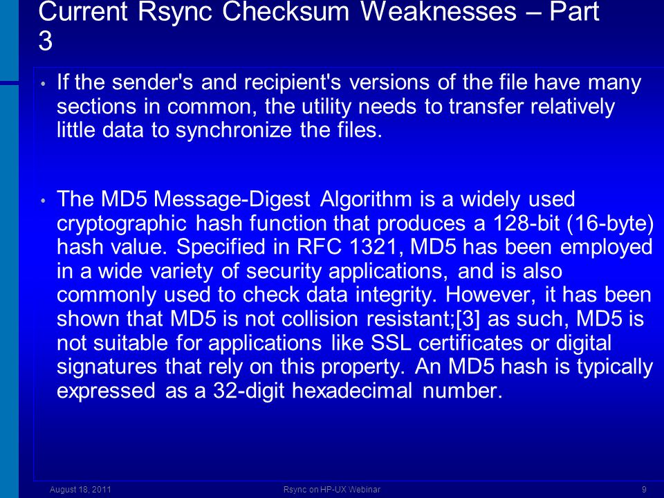 Current Rsync Checksum Weaknesses – Part 3 If the sender s and recipient s versions of the file have many sections in common, the utility needs to transfer relatively little data to synchronize the files.