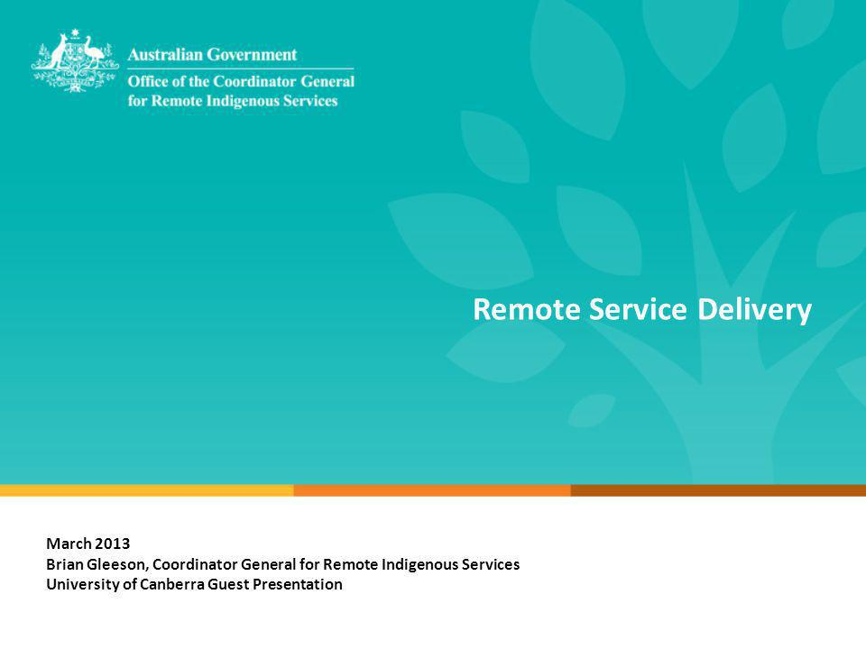 The lay of the land Closing the Gap A COAG initiative – targets and building blocks Remote Service Delivery A new way of working.