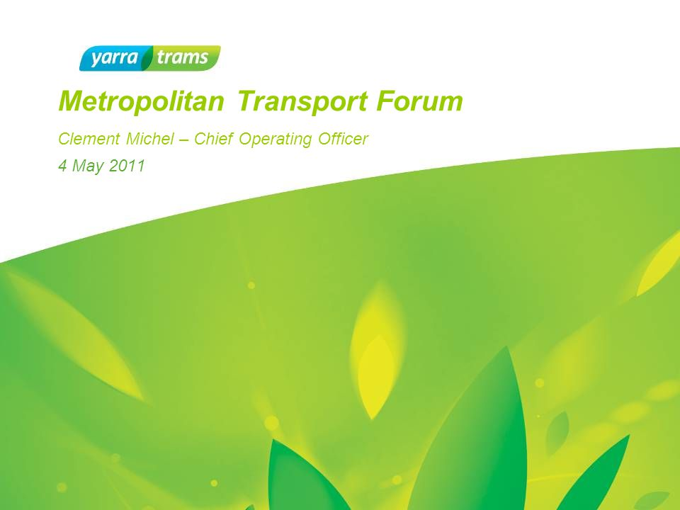 4 May 2011 Metropolitan Transport Forum Clement Michel – Chief Operating Officer