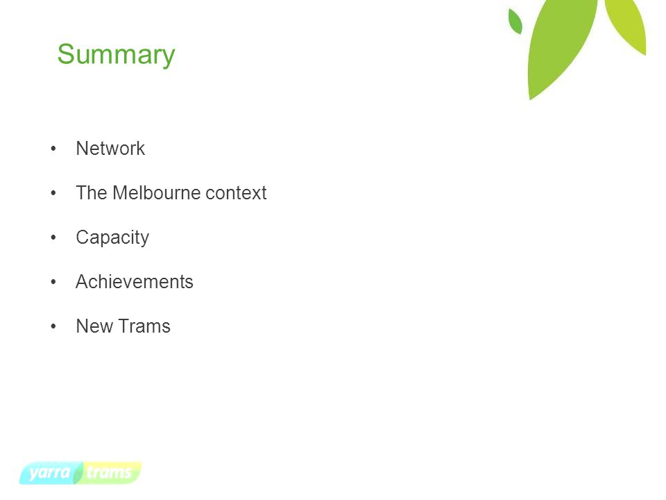 Summary Network The Melbourne context Capacity Achievements New Trams