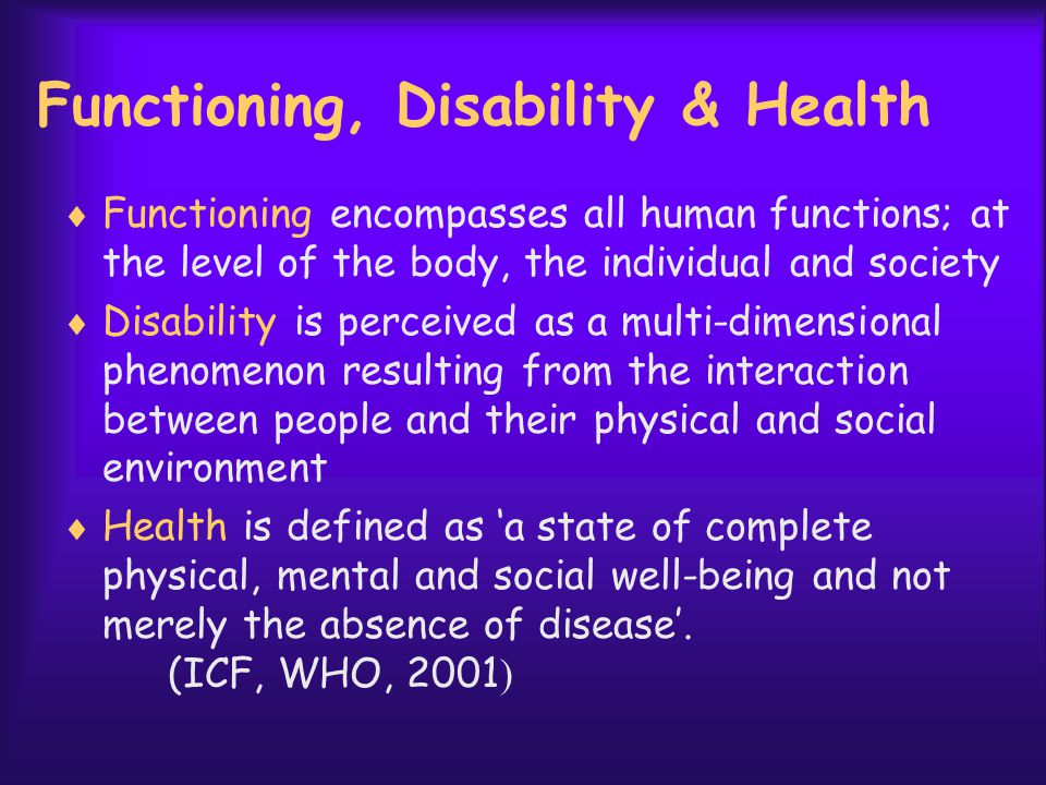 Interaction of Concepts Health Condition (disorder/disease) Environmental Factors Personal Factors Body function & structure (Impairment ) Activities(Limitation)Participation(Restriction)