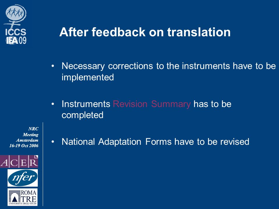 NRC Meeting Amsterdam 16-19 Oct 2006 After feedback on translation Necessary corrections to the instruments have to be implemented Instruments Revision Summary has to be completed National Adaptation Forms have to be revised