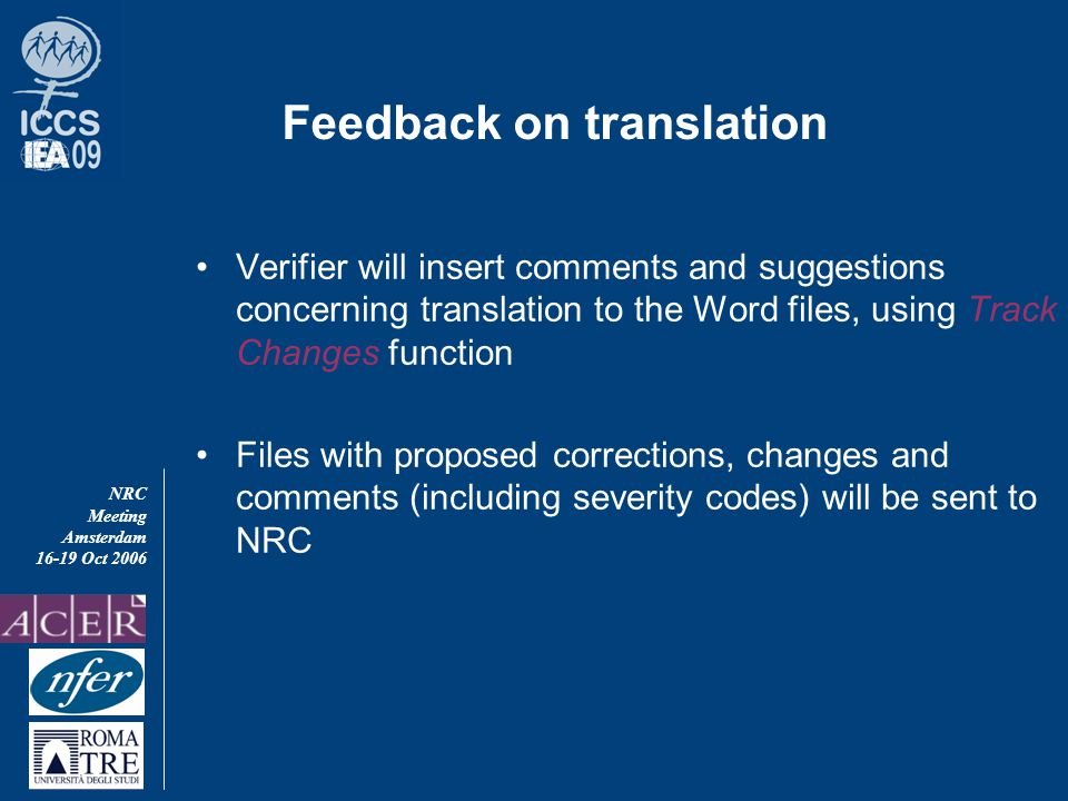 NRC Meeting Amsterdam 16-19 Oct 2006 Feedback on translation Verifier will insert comments and suggestions concerning translation to the Word files, using Track Changes function Files with proposed corrections, changes and comments (including severity codes) will be sent to NRC
