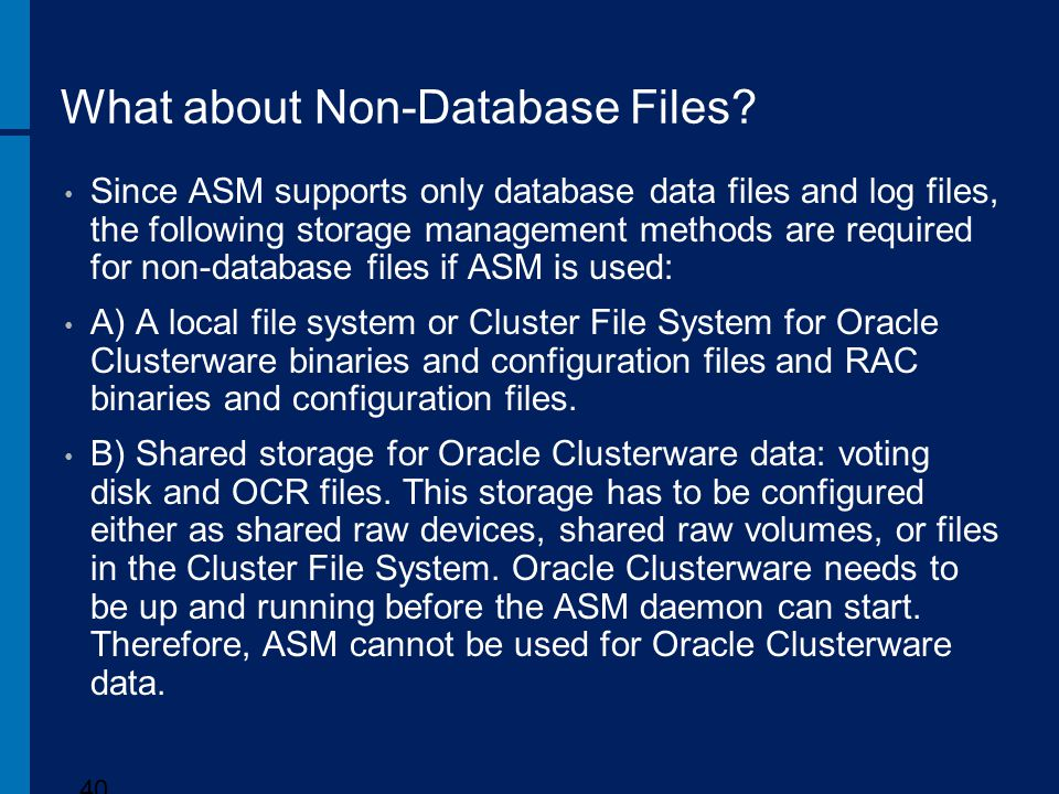What about Non-Database Files? Since ASM supports only database data files and log files, the following storage management methods are required for no