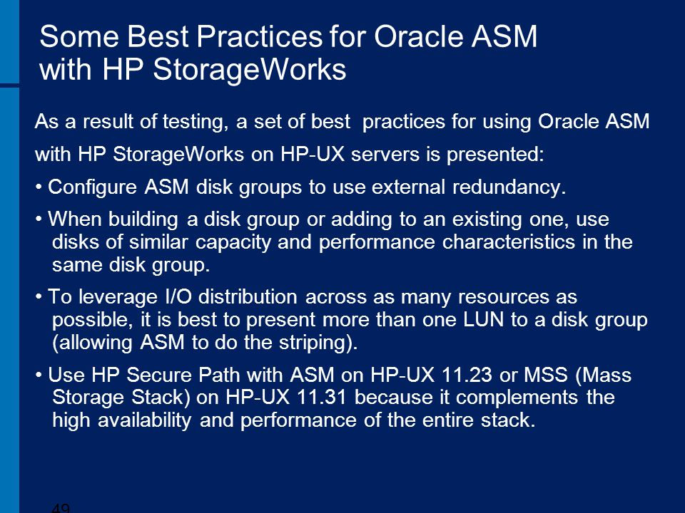 Some Best Practices for Oracle ASM with HP StorageWorks As a result of testing, a set of best practices for using Oracle ASM with HP StorageWorks on H