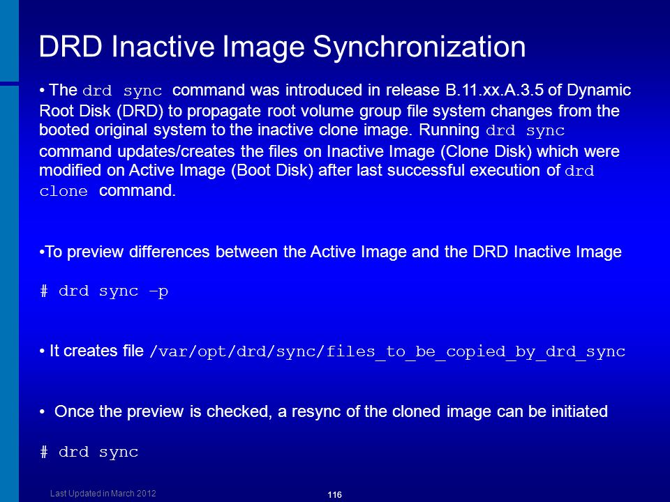 DRD Inactive Image Synchronization The drd sync command was introduced in release B.11.xx.A.3.5 of Dynamic Root Disk (DRD) to propagate root volume gr