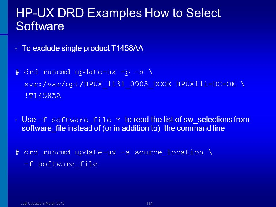 HP-UX DRD Examples How to Select Software To exclude single product T1458AA # drd runcmd update-ux -p –s \ svr:/var/opt/HPUX_1131_0903_DCOE HPUX11i-DC