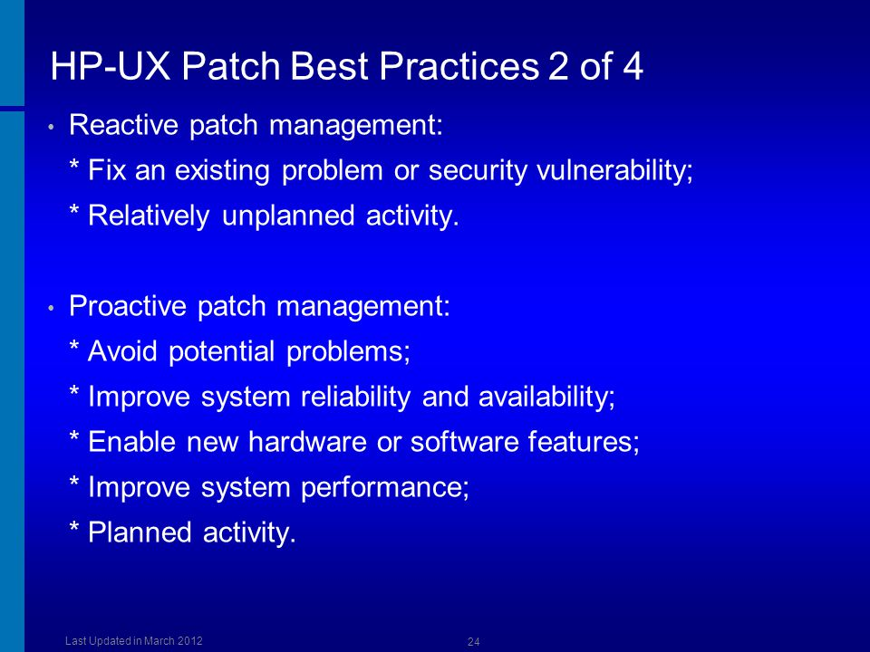 HP-UX Patch Best Practices 2 of 4 Reactive patch management: * Fix an existing problem or security vulnerability; * Relatively unplanned activity. Pro