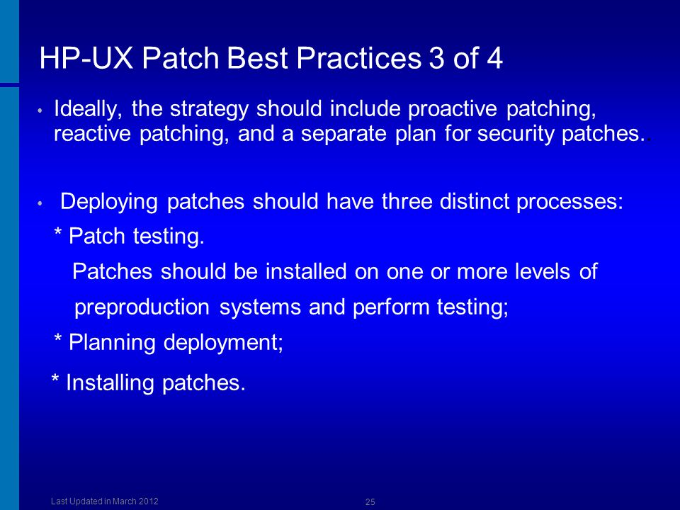 HP-UX Patch Best Practices 3 of 4 Ideally, the strategy should include proactive patching, reactive patching, and a separate plan for security patches