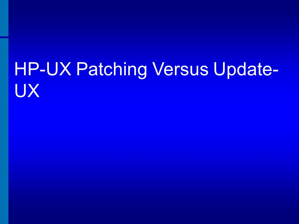 HP-UX Patching Versus Update- UX