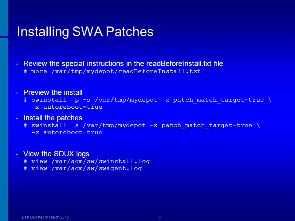 Installing SWA Patches Review the special instructions in the readBeforeInstall.txt file # more /var/tmp/mydepot/readBeforeInstall.txt Preview the ins