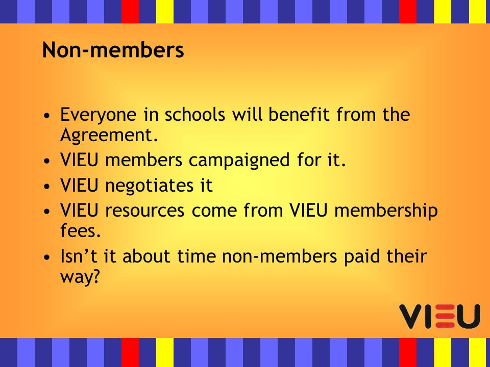 Non-members Everyone in schools will benefit from the Agreement.