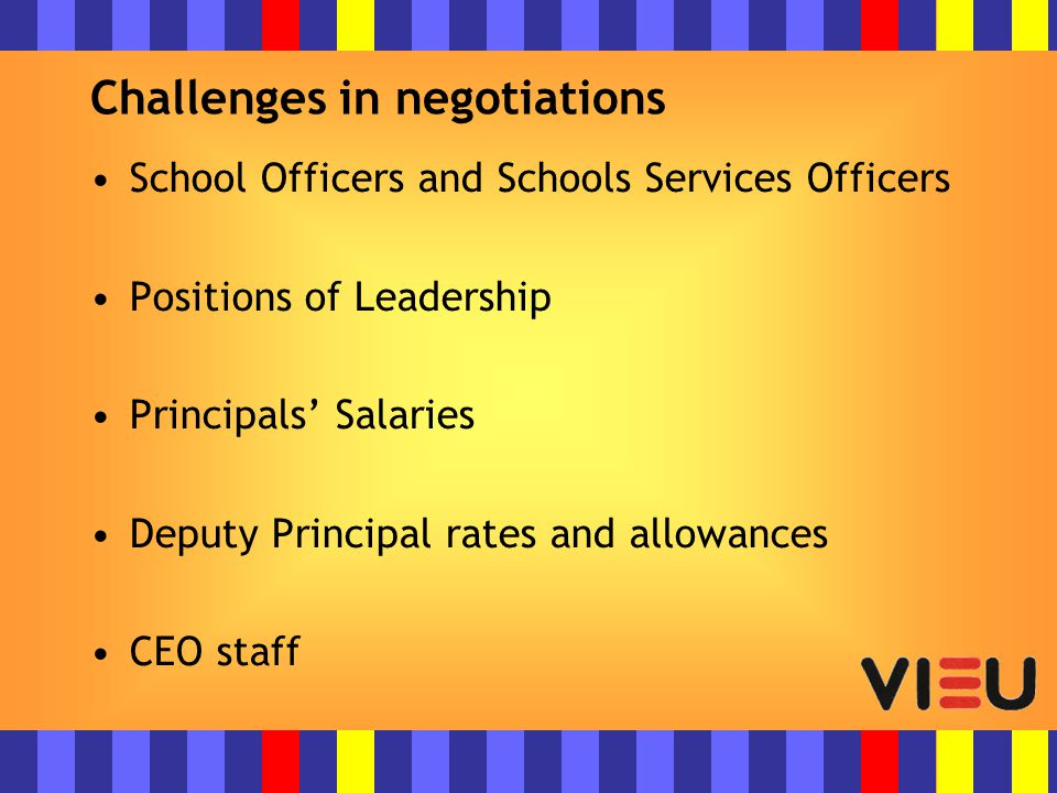 Challenges in negotiations School Officers and Schools Services Officers Positions of Leadership Principals' Salaries Deputy Principal rates and allowances CEO staff