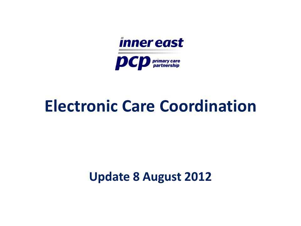 Electronic Care Coordination Update 8 August 2012