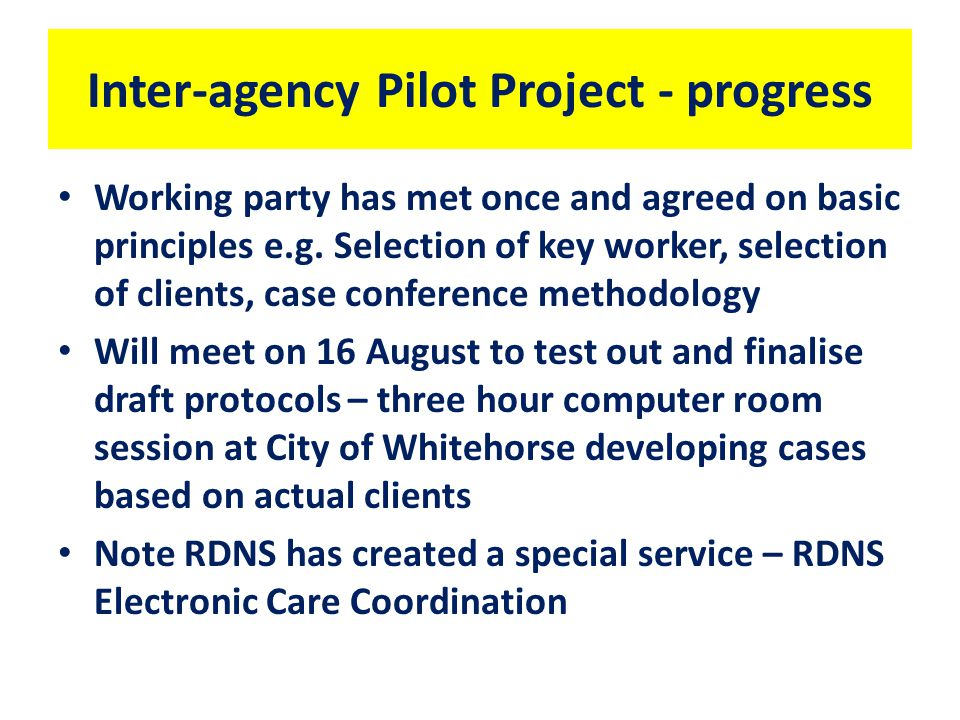 Inter-agency Pilot Project - progress Working party has met once and agreed on basic principles e.g.