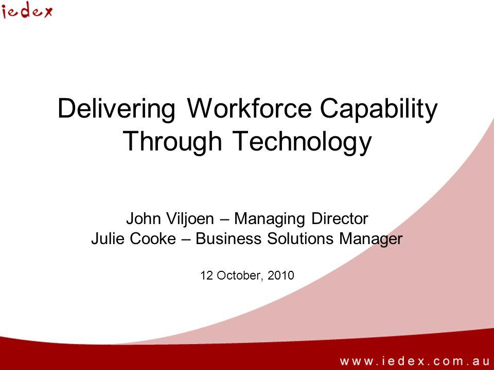 Delivering Workforce Capability Through Technology John Viljoen – Managing Director Julie Cooke – Business Solutions Manager 12 October, 2010