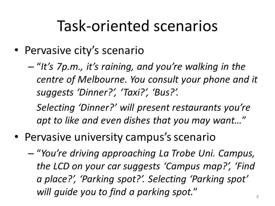 Task-oriented scenarios Pervasive city's scenario – It's 7p.m., it's raining, and you're walking in the centre of Melbourne.