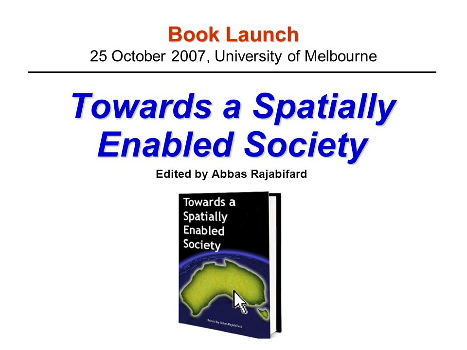 In order to showcase Prof Ian Williamson's achievements and dedication in teaching and research which formed some of the foundations of spatial enablement, through the Centre for SDIs and LA, The University of Melbourne, we have coordinated and published the book Towards a Spatially Enabled Society which it is hoped will contribute to the discipline at the same time.