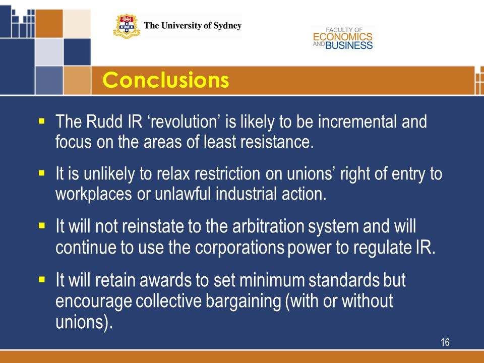 Conclusions  The Rudd IR 'revolution' is likely to be incremental and focus on the areas of least resistance.