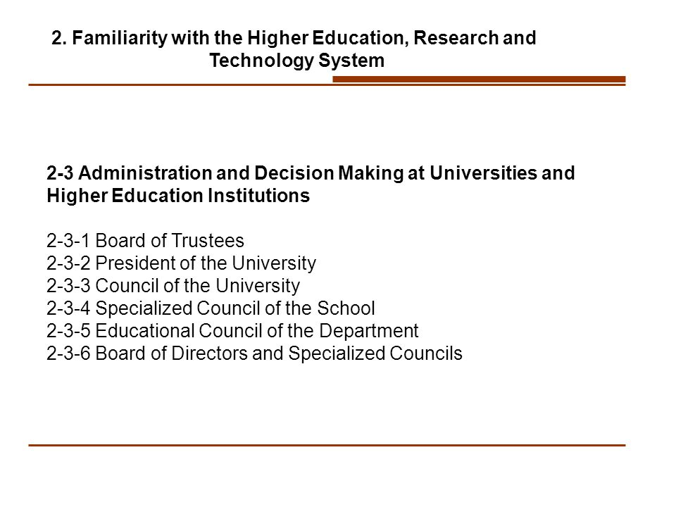 2-3 Administration and Decision Making at Universities and Higher Education Institutions Board of Trustees President of the University Council of the University Specialized Council of the School Educational Council of the Department Board of Directors and Specialized Councils 2.