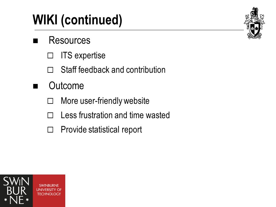 WIKI (continued) Resources  ITS expertise  Staff feedback and contribution Outcome  More user-friendly website  Less frustration and time wasted  Provide statistical report