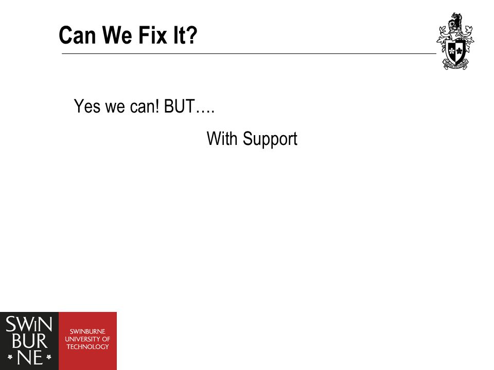 Can We Fix It Yes we can! BUT…. With Support