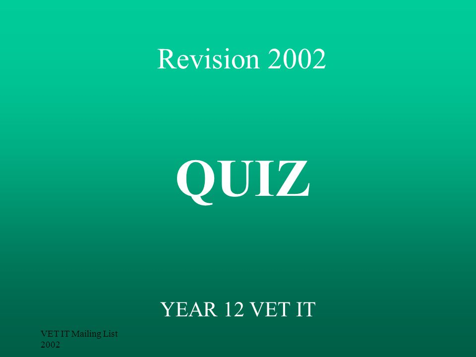 VET IT Mailing List 2002 Revision 2002 YEAR 12 VET IT QUIZ