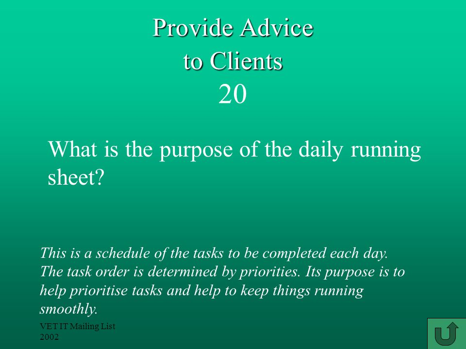 VET IT Mailing List 2002 Provide Advice to Clients Provide Advice to Clients 20 This is a schedule of the tasks to be completed each day.