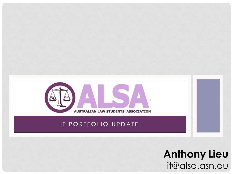 IT PORTFOLIO UPDATE Anthony Lieu it@alsa.asn.au