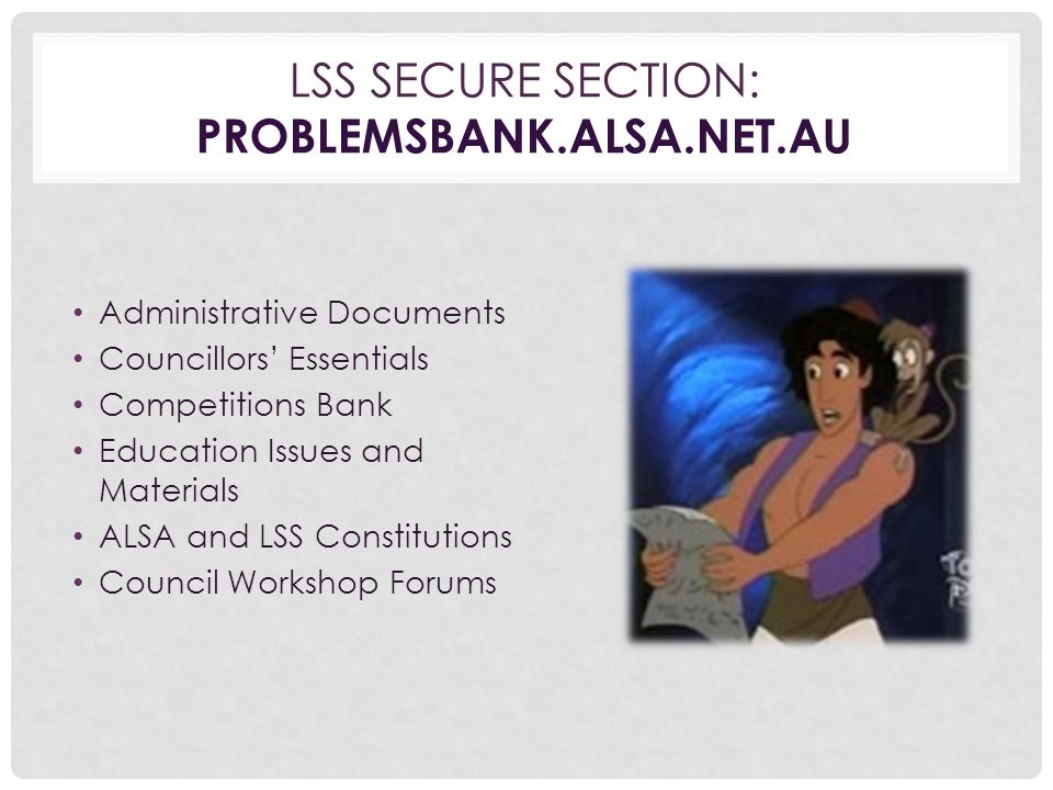 LSS SECURE SECTION: PROBLEMSBANK.ALSA.NET.AU Administrative Documents Councillors' Essentials Competitions Bank Education Issues and Materials ALSA and LSS Constitutions Council Workshop Forums