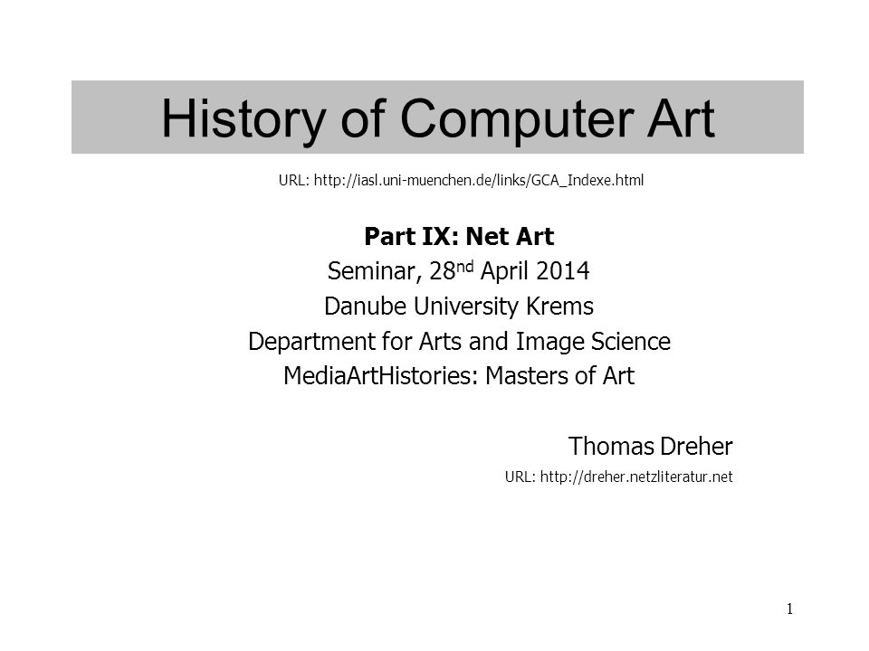 1 History of Computer Art Part IX: Net Art Seminar, 28 nd April 2014 Danube University Krems Department for Arts and Image Science MediaArtHistories: