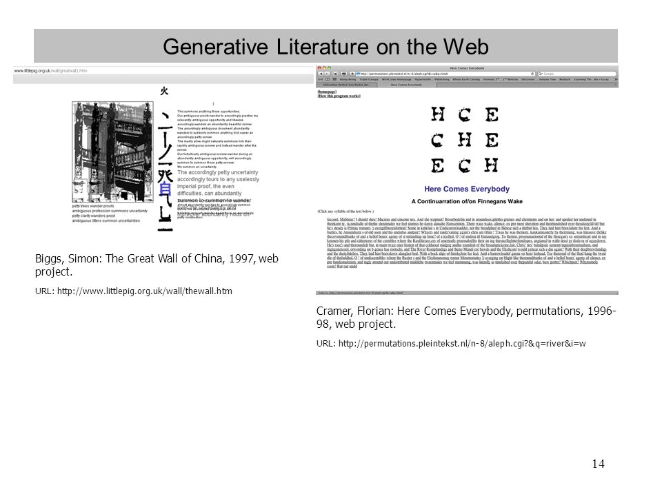 14 Generative Literature on the Web Biggs, Simon: The Great Wall of China, 1997, web project. URL: http://www.littlepig.org.uk/wall/thewall.htm Cramer