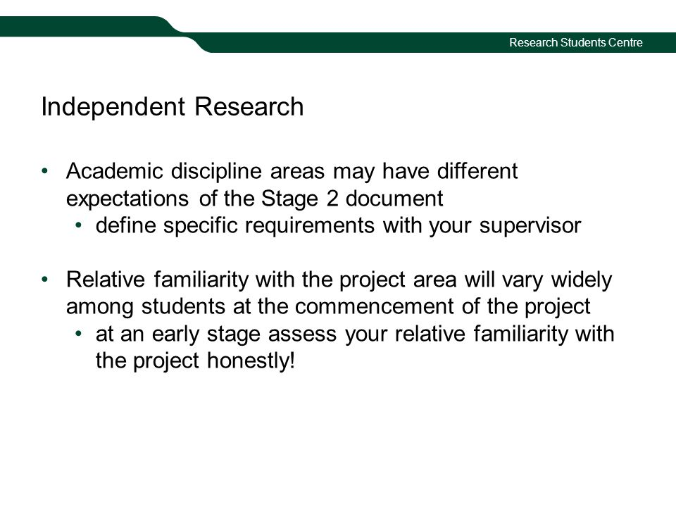 Research Students Centre Independent Research Academic discipline areas may have different expectations of the Stage 2 document define specific requir