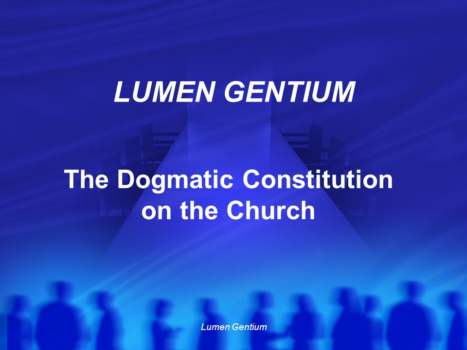 Lumen Gentium Communion with God through Jesus Christ, in the Holy Spirit.
