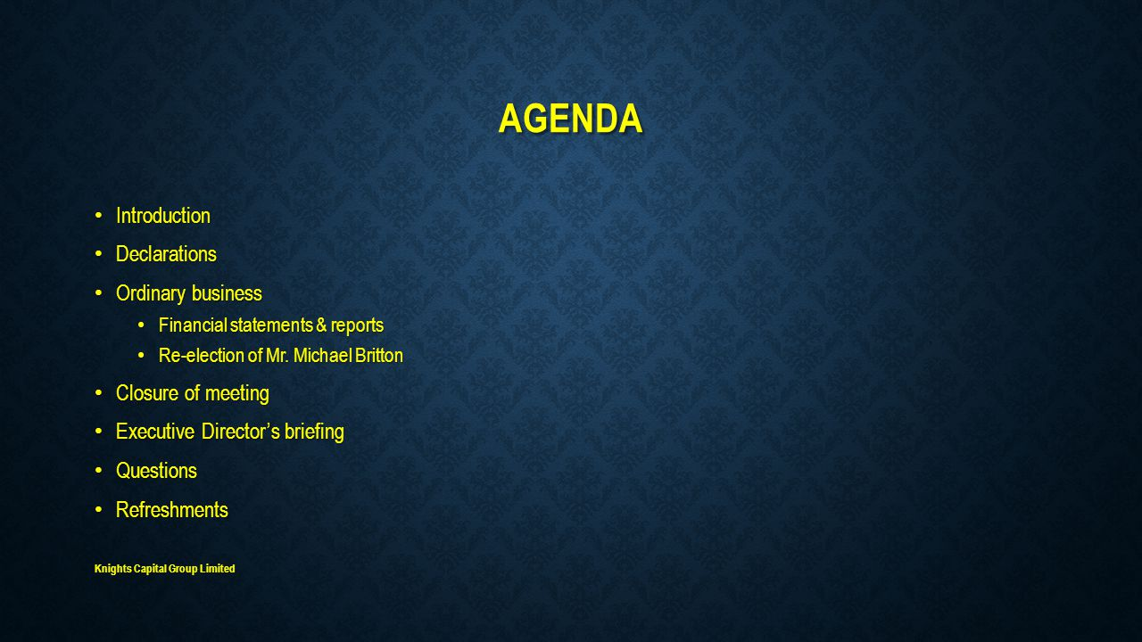 AGENDA Introduction Introduction Declarations Declarations Ordinary business Ordinary business Financial statements & reports Financial statements & reports Re-election of Mr.