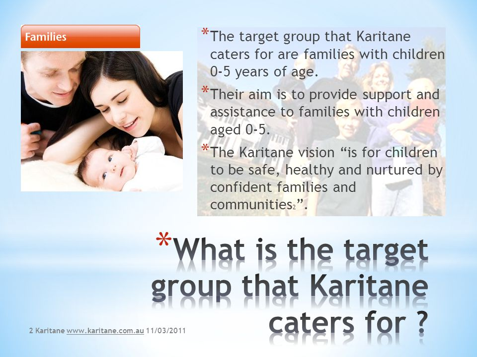 *T*T he target group that Karitane caters for are families with children 0-5 years of age.