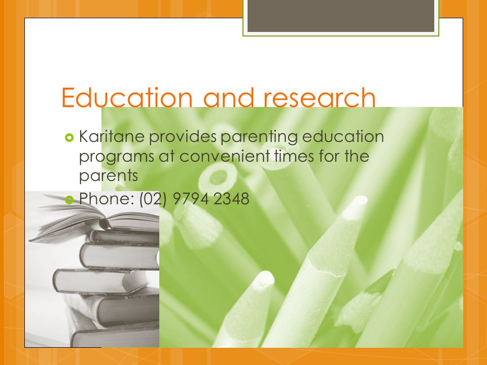 Education and research  Karitane provides parenting education programs at convenient times for the parents  Phone: (02) 9794 2348