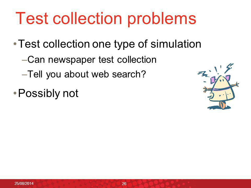 Test collection problems Test collection one type of simulation –Can newspaper test collection –Tell you about web search.