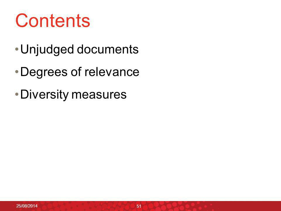 Contents Unjudged documents Degrees of relevance Diversity measures 25/08/2014 51
