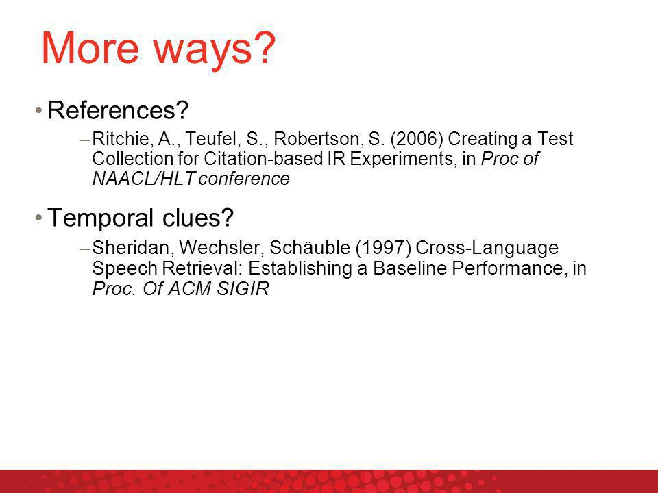 More ways. References. –Ritchie, A., Teufel, S., Robertson, S.