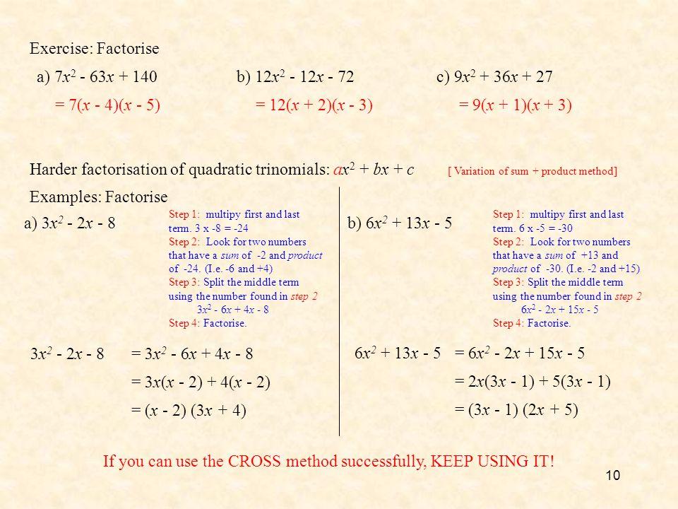 10 Exercise: Factorise a) 7x 2 - 63x + 140b) 12x 2 - 12x - 72c) 9x 2 + 36x + 27 = 7(x - 4)(x - 5)= 12(x + 2)(x - 3)= 9(x + 1)(x + 3) 3x 2 - 2x - 8 [ V