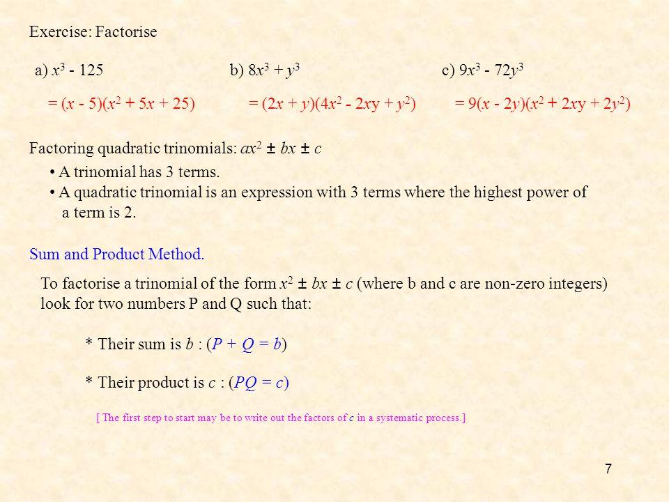 7 Exercise: Factorise a) x 3 - 125b) 8x 3 + y 3 c) 9x 3 - 72y 3 = (x - 5)(x 2 + 5x + 25)= (2x + y)(4x 2 - 2xy + y 2 )= 9(x - 2y)(x 2 + 2xy + 2y 2 ) Fa