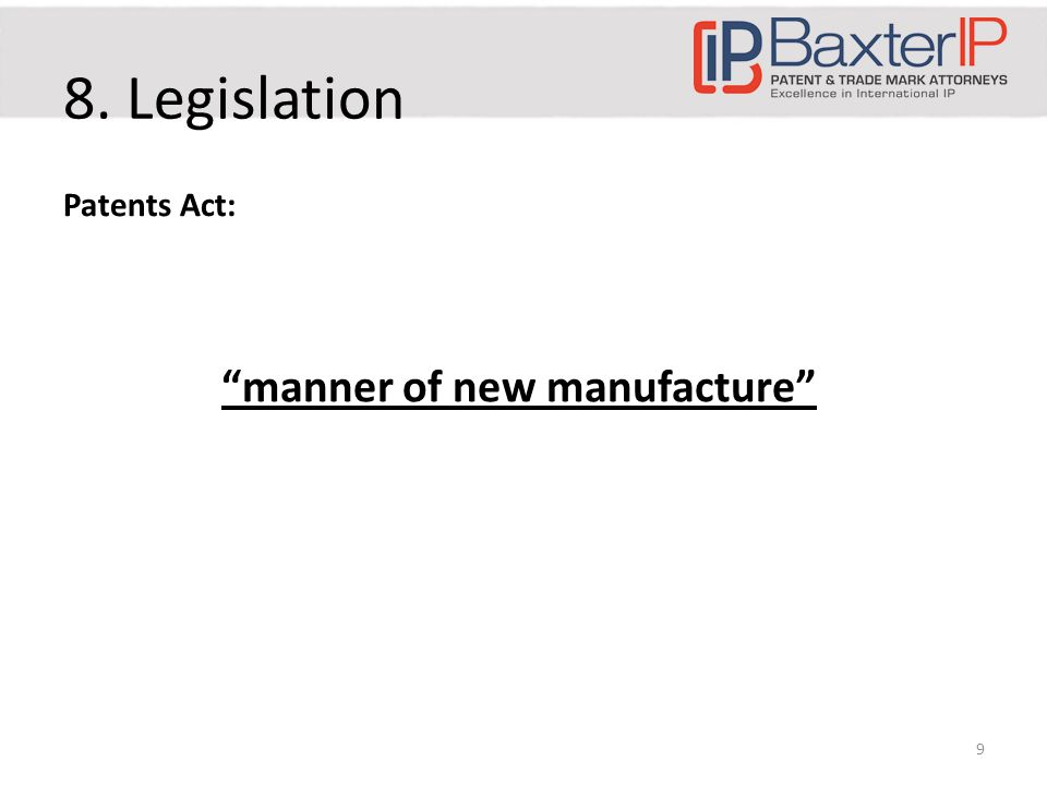 8. Legislation Patents Act: manner of new manufacture 9
