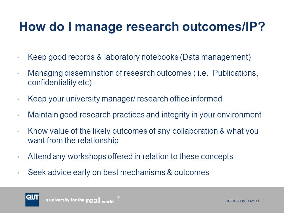 CRICOS No. 00213J a university for the world real R How do I manage research outcomes/IP.