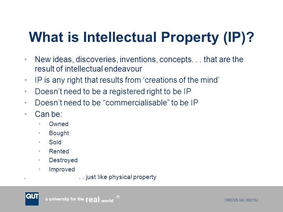 CRICOS No. 00213J a university for the world real R What is Intellectual Property (IP).