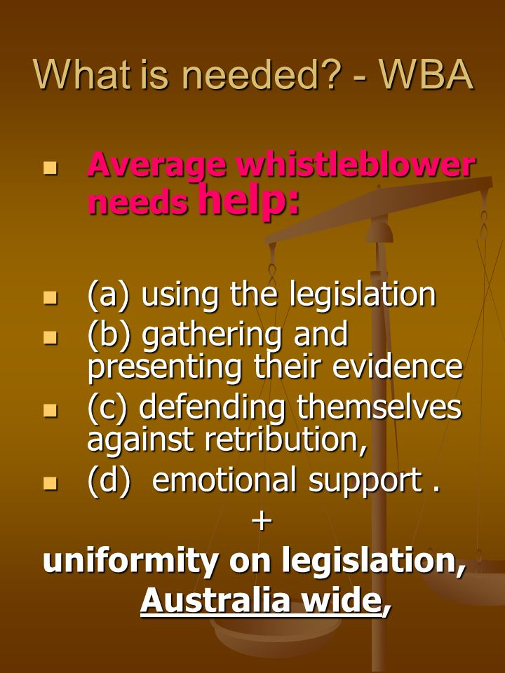 What is needed? - WBA Average whistleblower needs help: Average whistleblower needs help: (a) using the legislation (a) using the legislation (b) gath