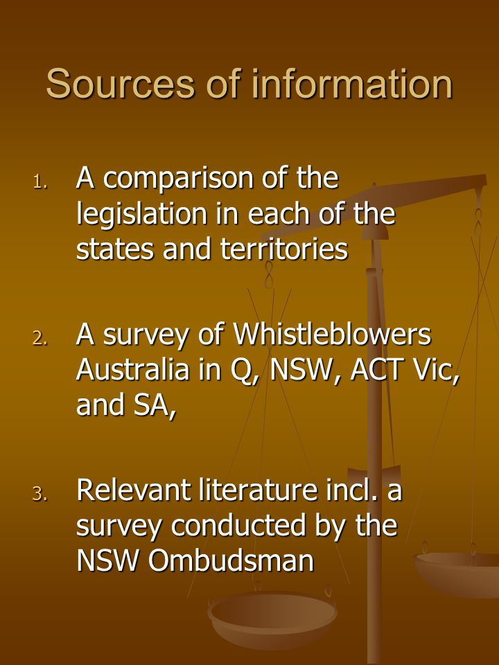 Sources of information 1. A comparison of the legislation in each of the states and territories 2. A survey of Whistleblowers Australia in Q, NSW, ACT