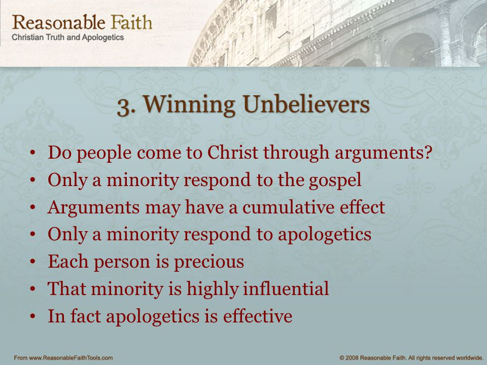 3. Winning Unbelievers Do people come to Christ through arguments.